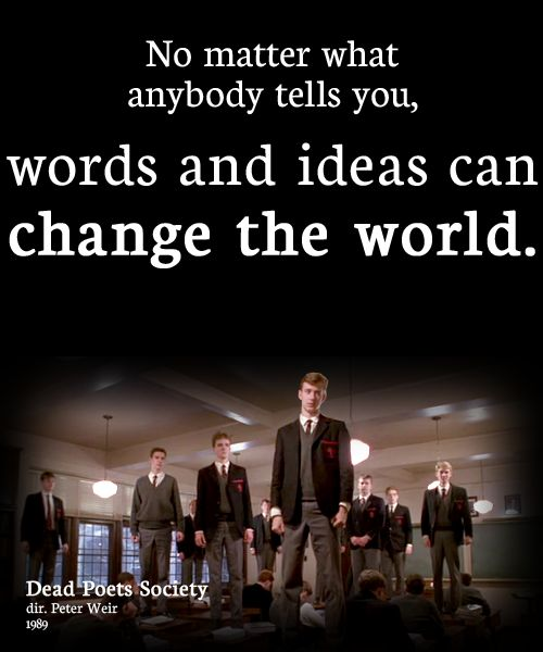 No matter what anybody tells you, words and ideas can change the world